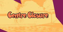Centre Closure